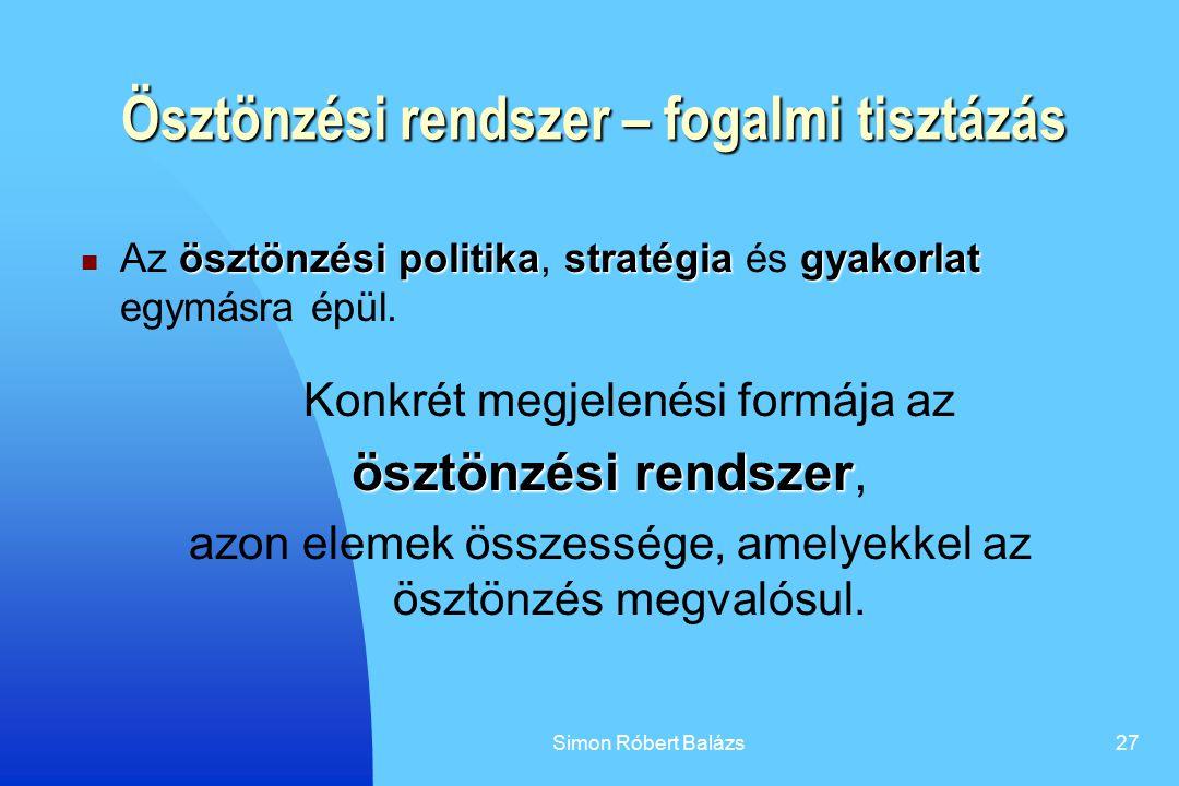 Simon Róbert Balázs27 Ösztönzési rendszer – fogalmi tisztázás ösztönzési politikastratégiagyakorlat Az ösztönzési politika, stratégia és gyakorlat egy