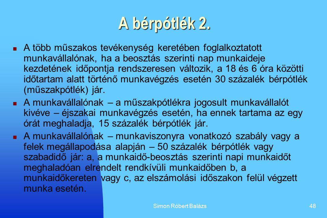 Simon Róbert Balázs48 A bérpótlék 2. A több műszakos tevékenység keretében foglalkoztatott munkavállalónak, ha a beosztás szerinti nap munkaideje kezd