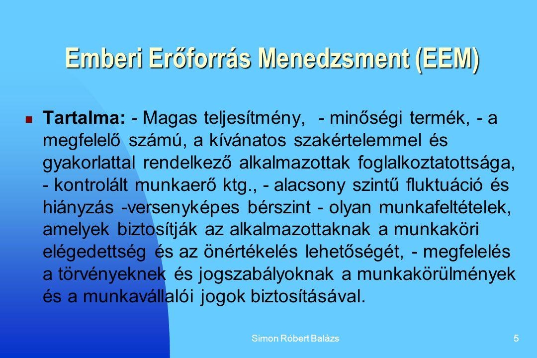 Simon Róbert Balázs5 Emberi Erőforrás Menedzsment (EEM) Tartalma: - Magas teljesítmény, - minőségi termék, - a megfelelő számú, a kívánatos szakértele