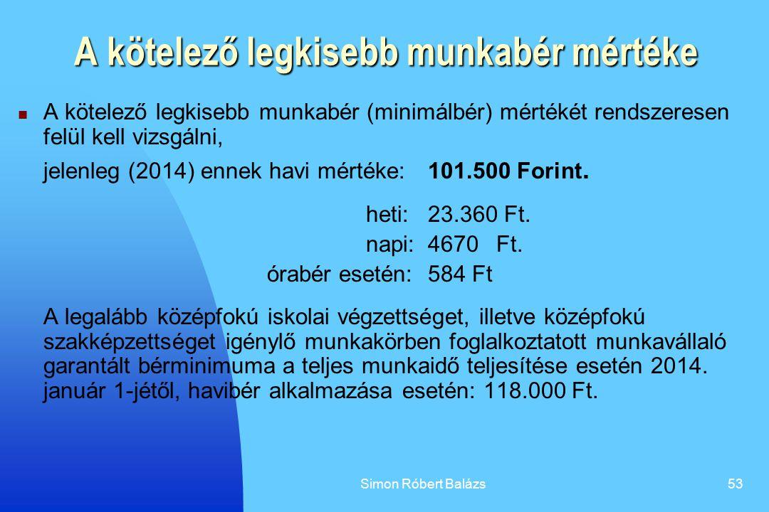 Simon Róbert Balázs53 A kötelező legkisebb munkabér mértéke A kötelező legkisebb munkabér (minimálbér) mértékét rendszeresen felül kell vizsgálni, jel