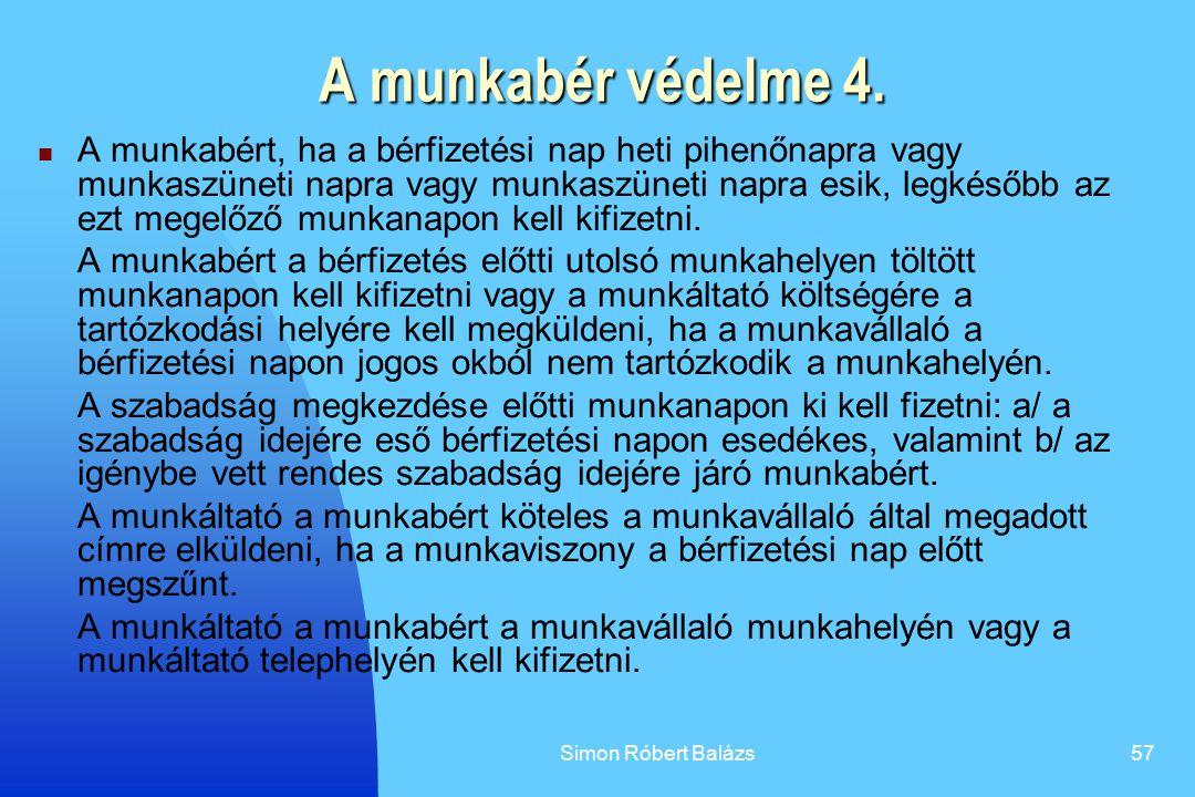 Simon Róbert Balázs57 A munkabér védelme 4. A munkabért, ha a bérfizetési nap heti pihenőnapra vagy munkaszüneti napra vagy munkaszüneti napra esik, l