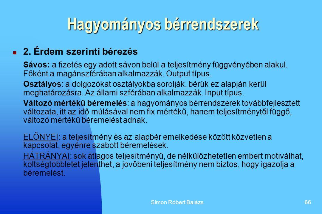Simon Róbert Balázs66 Hagyományos bérrendszerek 2. Érdem szerinti bérezés Sávos: a fizetés egy adott sávon belül a teljesítmény függvényében alakul. F