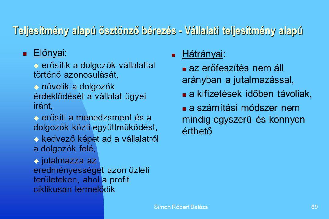 Simon Róbert Balázs69 Teljesítmény alapú ösztönző bérezés - Vállalati teljesítmény alapú Előnyei:  erősítik a dolgozók vállalattal történő azonosulás