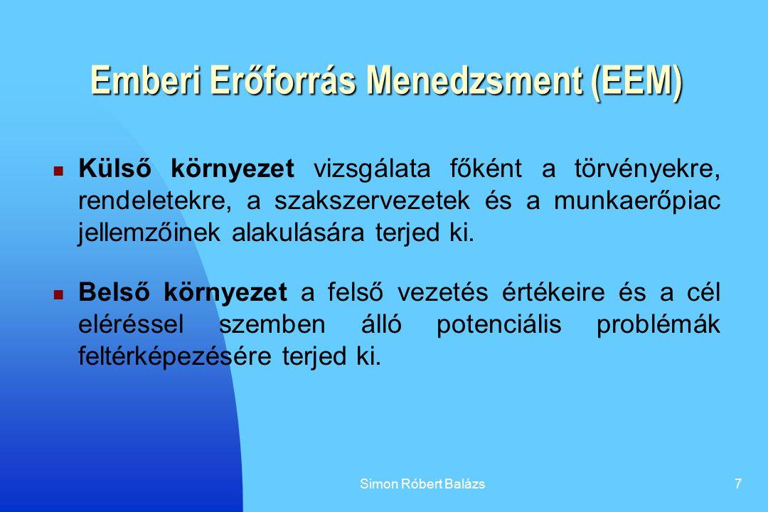 Simon Róbert Balázs7 Emberi Erőforrás Menedzsment (EEM) Külső környezet vizsgálata főként a törvényekre, rendeletekre, a szakszervezetek és a munkaerő