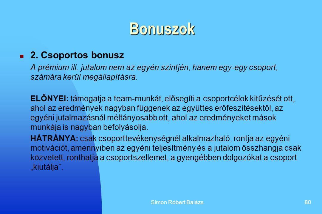 Simon Róbert Balázs80 Bonuszok 2. Csoportos bonusz A prémium ill. jutalom nem az egyén szintjén, hanem egy-egy csoport, számára kerül megállapításra.