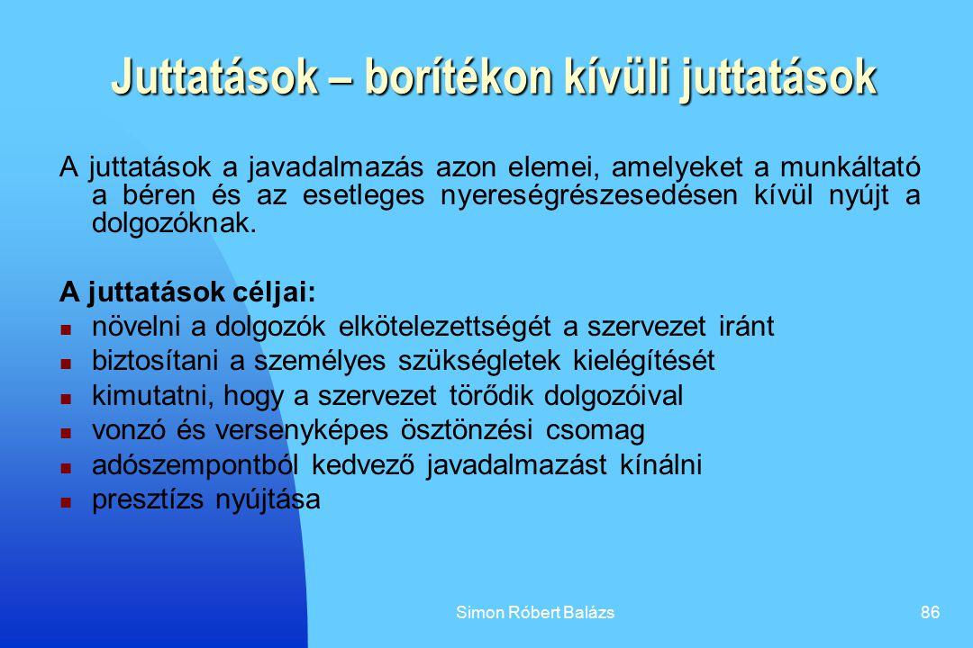Simon Róbert Balázs86 Juttatások – borítékon kívüli juttatások A juttatások a javadalmazás azon elemei, amelyeket a munkáltató a béren és az esetleges