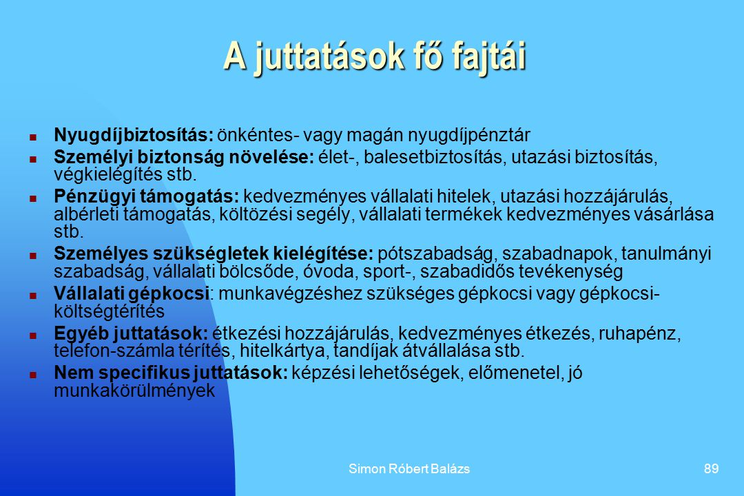 Simon Róbert Balázs89 A juttatások fő fajtái Nyugdíjbiztosítás: önkéntes- vagy magán nyugdíjpénztár Személyi biztonság növelése: élet-, balesetbiztosí