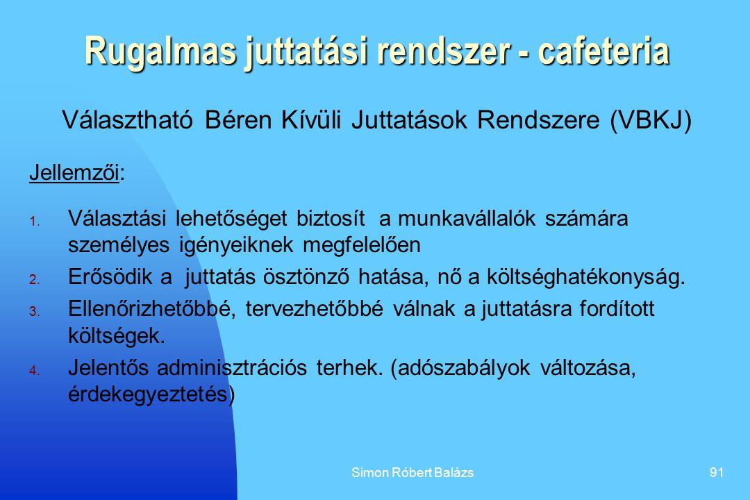 Simon Róbert Balázs91 Rugalmas juttatási rendszer - cafeteria Választható Béren Kívüli Juttatások Rendszere (VBKJ) Jellemzői: 1. Választási lehetősége