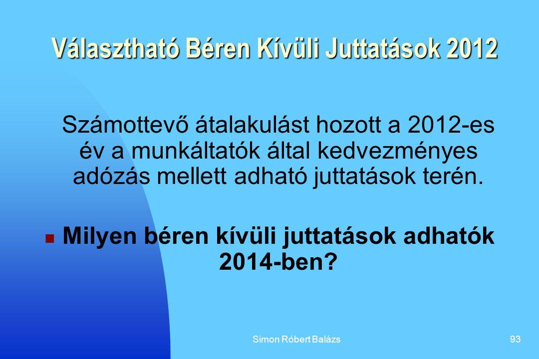 Simon Róbert Balázs93 Választható Béren Kívüli Juttatások 2012 Számottevő átalakulást hozott a 2012-es év a munkáltatók által kedvezményes adózás mell