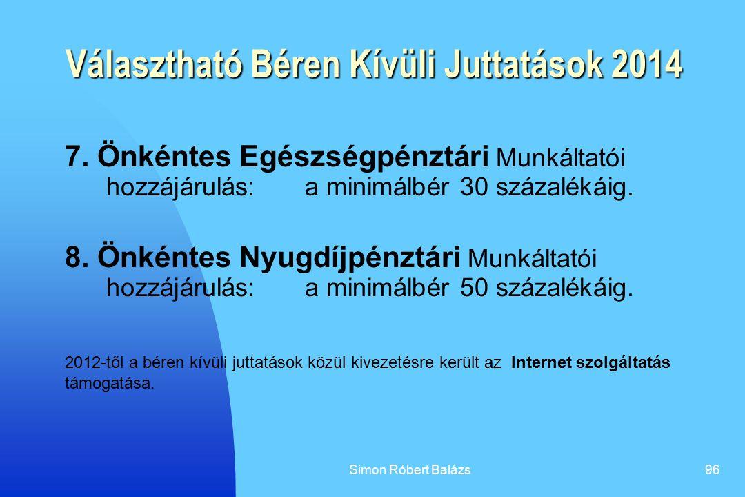 Simon Róbert Balázs96 Választható Béren Kívüli Juttatások 2014 7. Önkéntes Egészségpénztári Munkáltatói hozzájárulás: a minimálbér 30 százalékáig. 8.