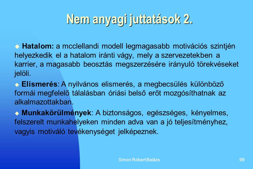 Simon Róbert Balázs99 Nem anyagi juttatások 2.  Hatalom: a mcclellandi modell legmagasabb motivációs szintjén helyezkedik el a hatalom iránti vágy, m