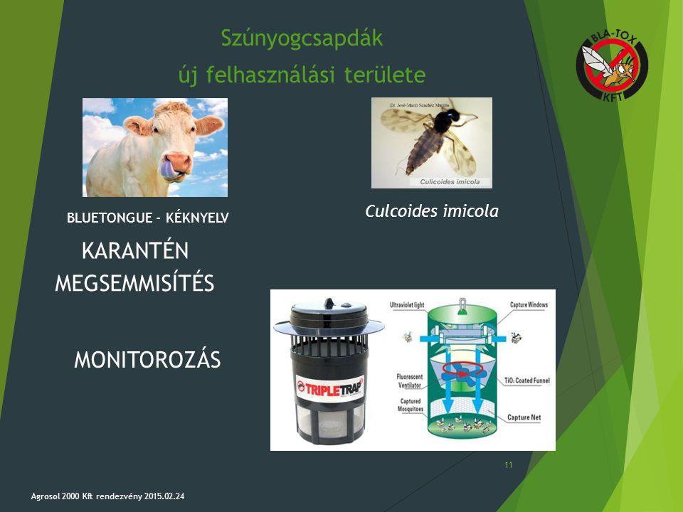 Szúnyogcsapdák új felhasználási területe 11 Agrosol 2000 Kft rendezvény 2015.02.24 KARANTÉN Culcoides imicola BLUETONGUE - KÉKNYELV MONITOROZÁS MEGSEM