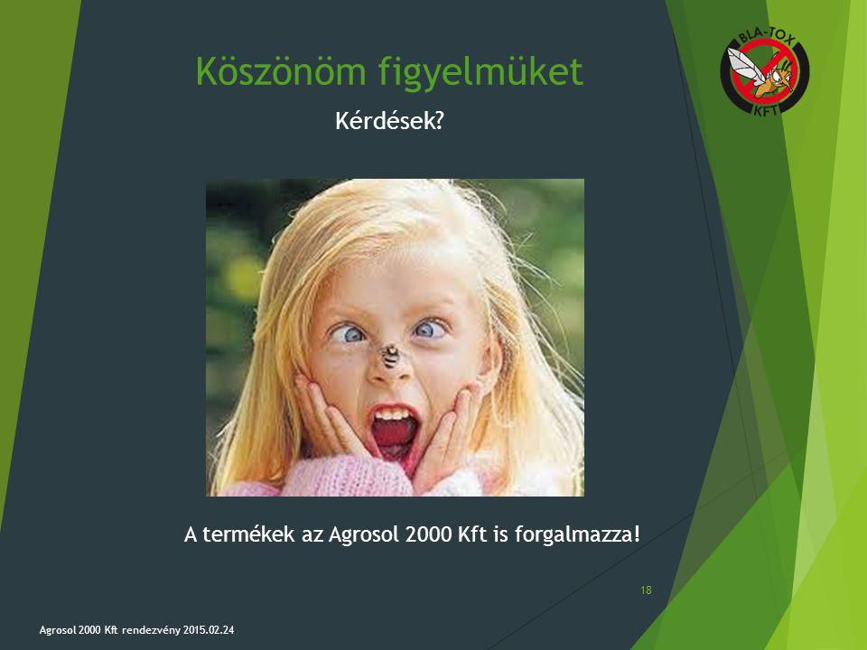 Köszönöm figyelmüket Kérdések? Agrosol 2000 Kft rendezvény 2015.02.24 18 A termékek az Agrosol 2000 Kft is forgalmazza!