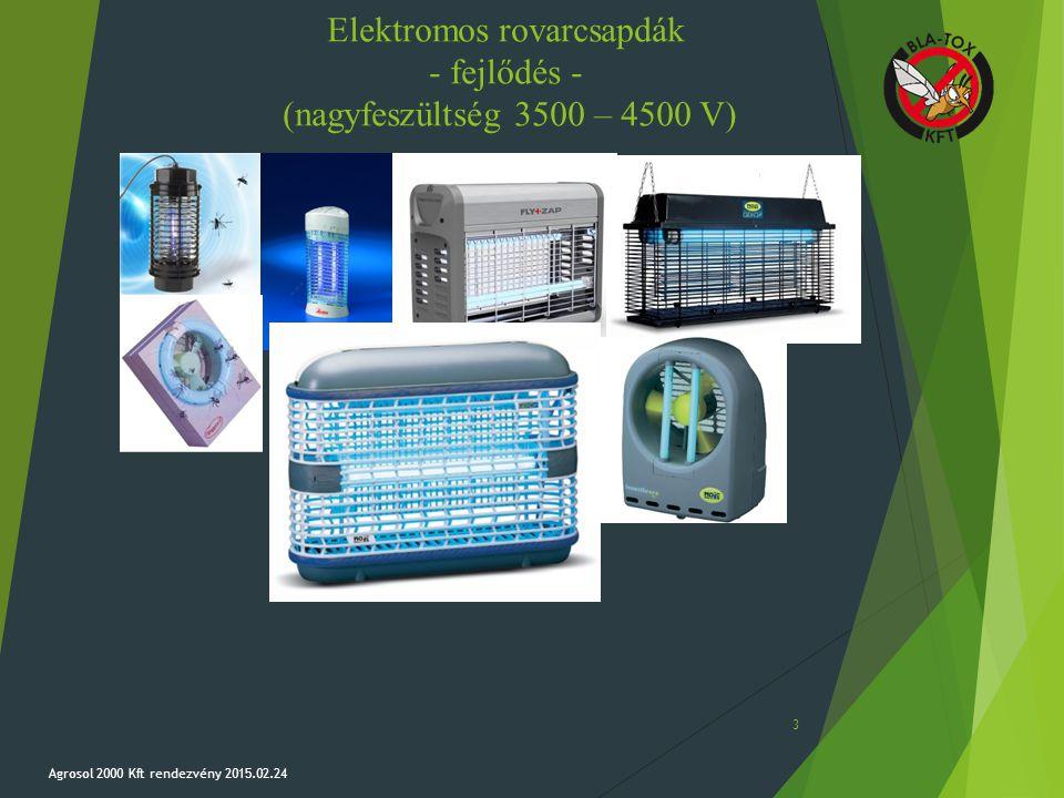 Elektromos rovarcsapdák - fejlődés - (nagyfeszültség 3500 – 4500 V) Agrosol 2000 Kft rendezvény 2015.02.24 3