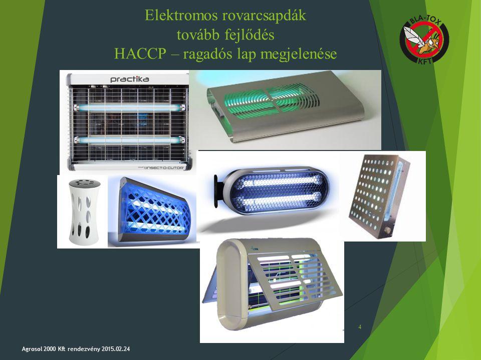 Elektromos rovarcsapdák tovább fejlődés HACCP – ragadós lap megjelenése Agrosol 2000 Kft rendezvény 2015.02.24 4