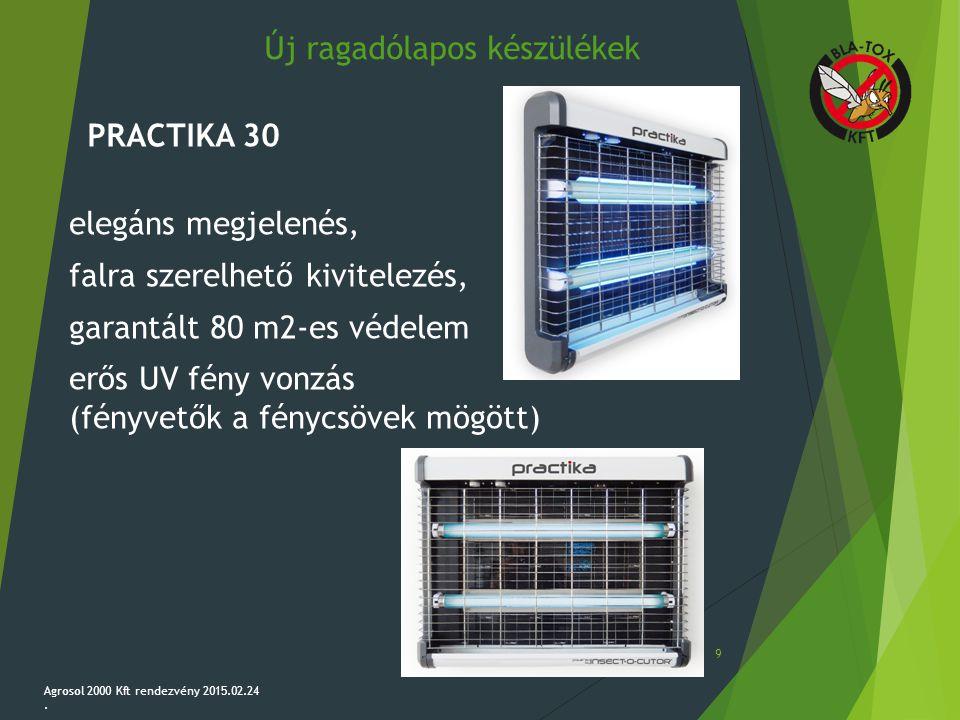 Új ragadólapos készülékek 9 Agrosol 2000 Kft rendezvény 2015.02.24. PRACTIKA 30 elegáns megjelenés, falra szerelhető kivitelezés, garantált 80 m2-es v