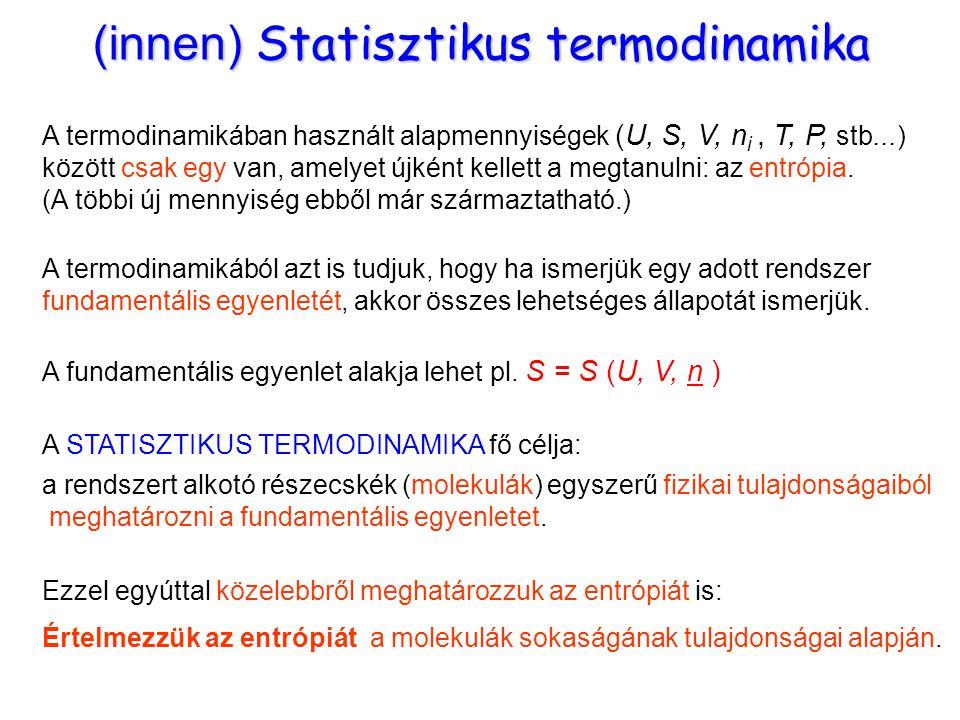 Bevezetés 1 A termodinamikában használt alapmennyiségek (U, S, V, n i, T, P, stb...) között csak egy van, amelyet újként kellett a megtanulni: az entr