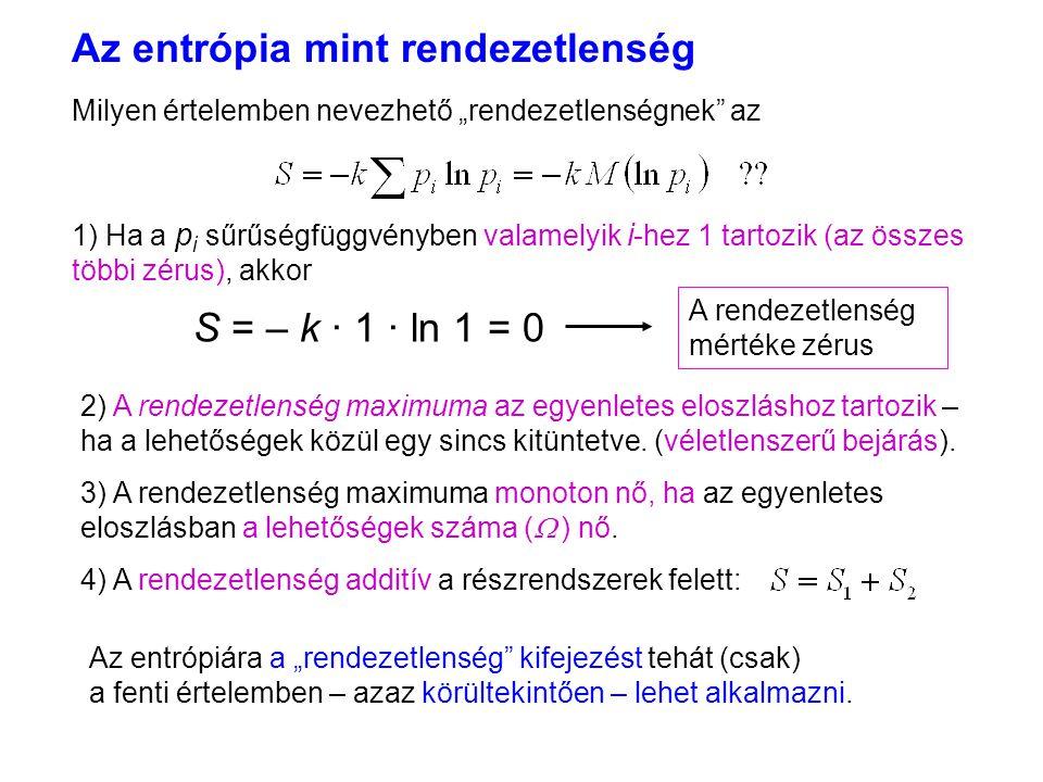 """Az entrópia mint rendezetlenség 3 A rendezetlenség mértéke zérus Milyen értelemben nevezhető """"rendezetlenségnek"""" az 1) Ha a p i sűrűségfüggvényben val"""