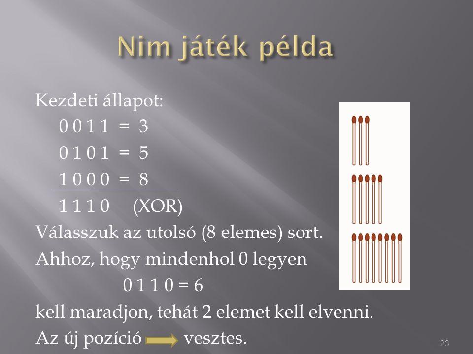 Kezdeti állapot: 0 0 1 1 = 3 0 1 0 1 = 5 1 0 0 0 = 8 1 1 1 0 (XOR) Válasszuk az utolsó (8 elemes) sort. Ahhoz, hogy mindenhol 0 legyen 0 1 1 0 = 6 kel
