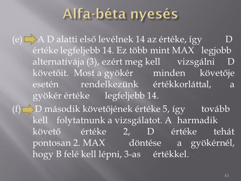 (e) A D alatti első levélnek 14 az értéke, így D értéke legfeljebb 14. Ez több mint MAX legjobb alternatívája (3), ezért meg kell vizsgálni D követőit