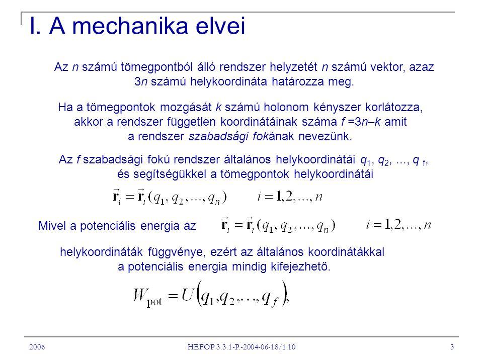 2006 HEFOP 3.3.1-P.-2004-06-18/1.10 3 I. A mechanika elvei Az n számú tömegpontból álló rendszer helyzetét n számú vektor, azaz 3n számú helykoordinát