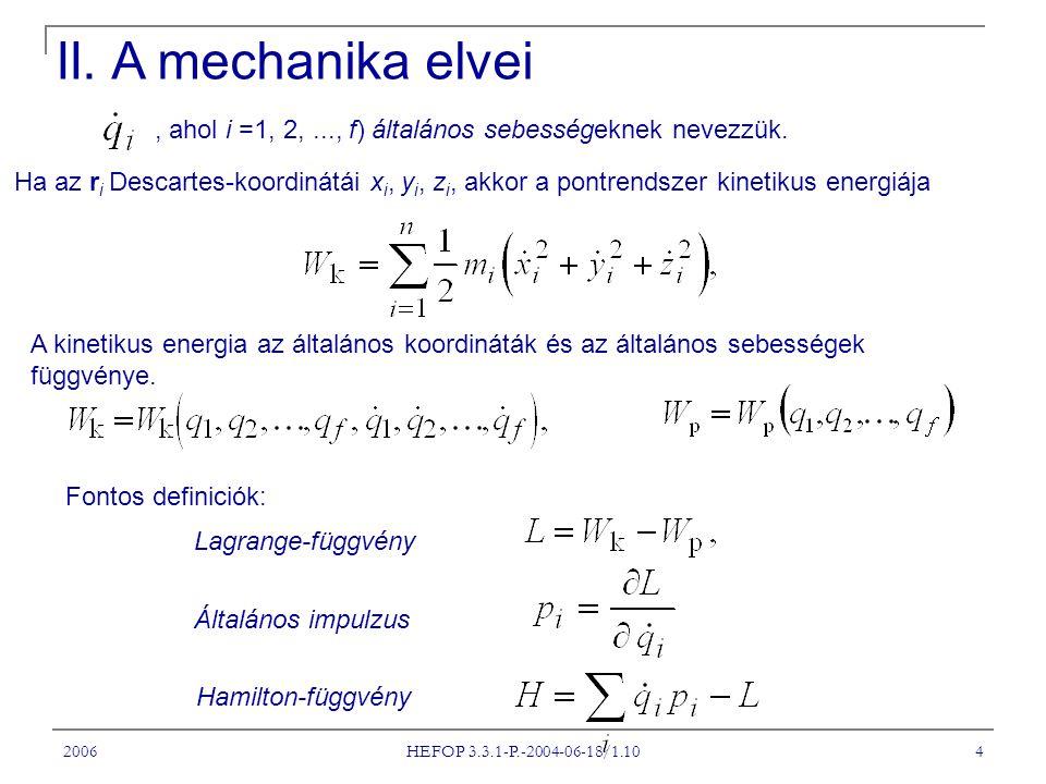 2006 HEFOP 3.3.1-P.-2004-06-18/1.10 4, ahol i =1, 2,..., f) általános sebességeknek nevezzük. Ha az r i Descartes-koordinátái x i, y i, z i, akkor a p