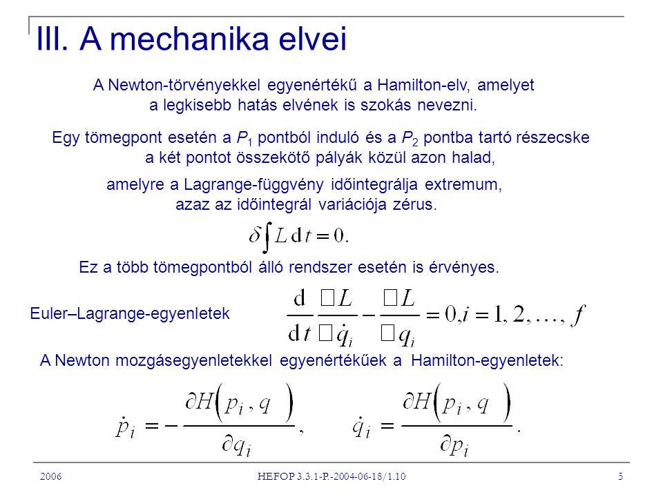 2006 HEFOP 3.3.1-P.-2004-06-18/1.10 5 A Newton-törvényekkel egyenértékű a Hamilton-elv, amelyet a legkisebb hatás elvének is szokás nevezni. Egy tömeg