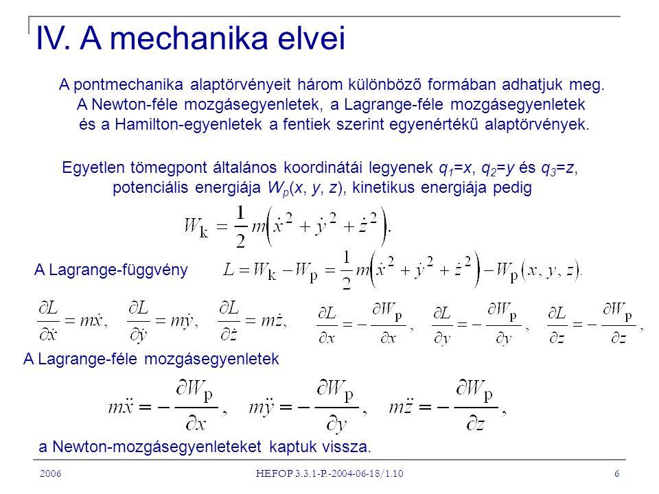 2006 HEFOP 3.3.1-P.-2004-06-18/1.10 6 A pontmechanika alaptörvényeit három különböző formában adhatjuk meg. A Newton-féle mozgásegyenletek, a Lagrange