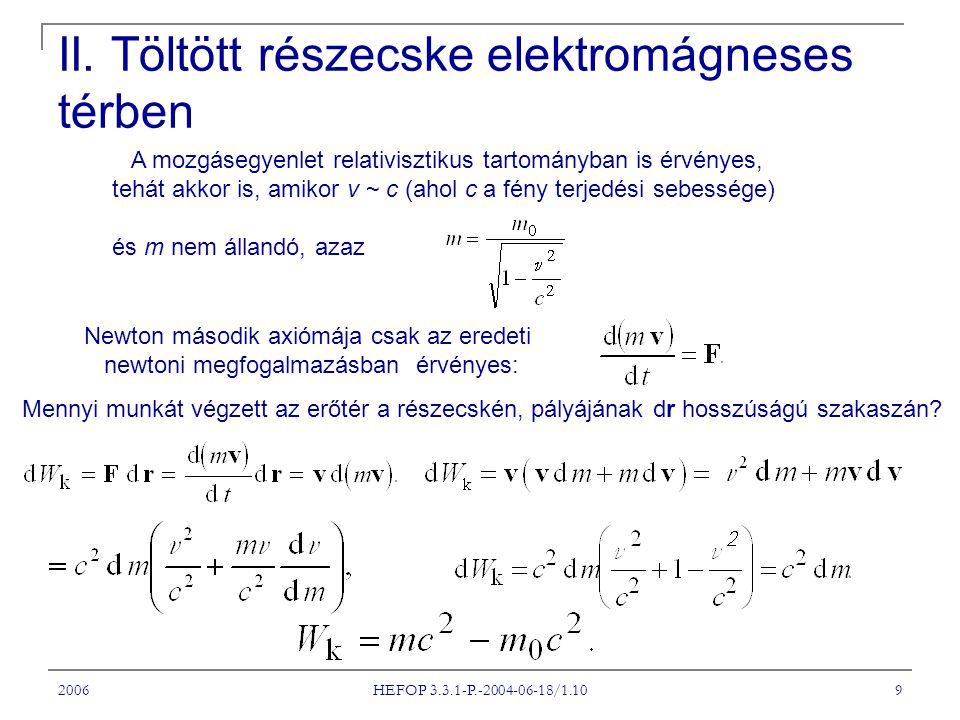 2006 HEFOP 3.3.1-P.-2004-06-18/1.10 9 II. Töltött részecske elektromágneses térben A mozgásegyenlet relativisztikus tartományban is érvényes, tehát ak