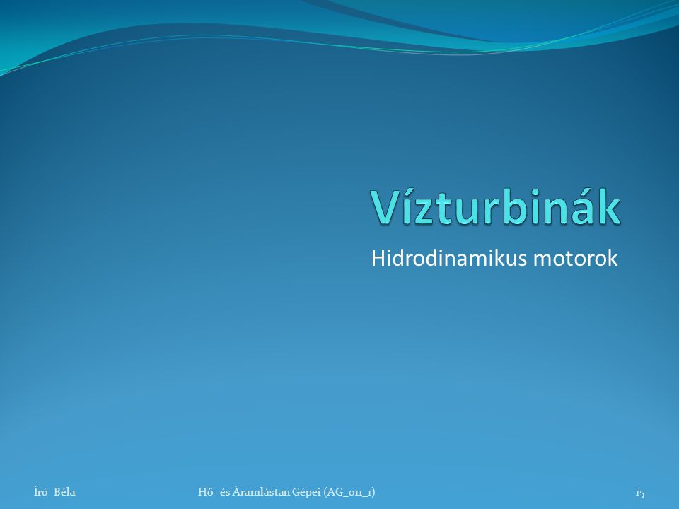 Író BélaHő- és Áramlástan Gépei (AG_011_1)15 Hidrodinamikus motorok