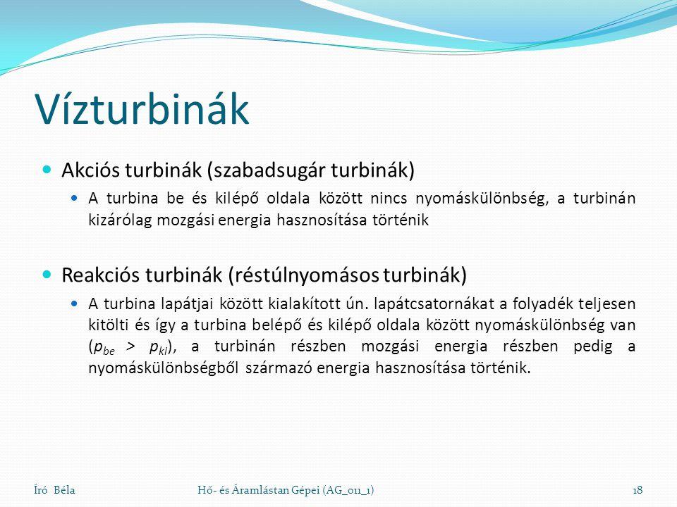 Vízturbinák Akciós turbinák (szabadsugár turbinák) A turbina be és kilépő oldala között nincs nyomáskülönbség, a turbinán kizárólag mozgási energia ha