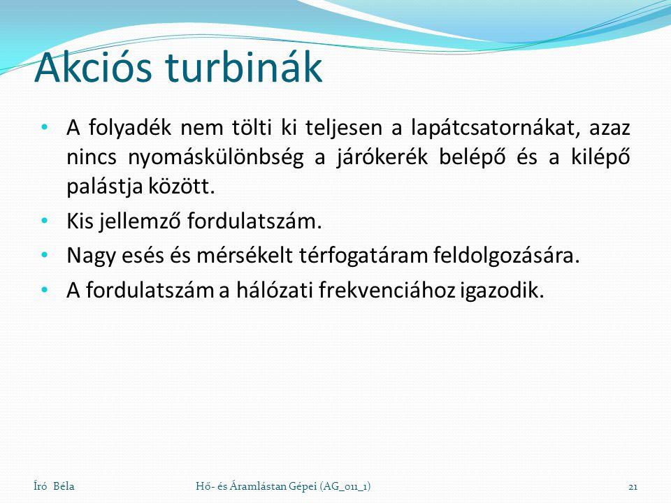 Akciós turbinák A folyadék nem tölti ki teljesen a lapátcsatornákat, azaz nincs nyomáskülönbség a járókerék belépő és a kilépő palástja között. Kis je