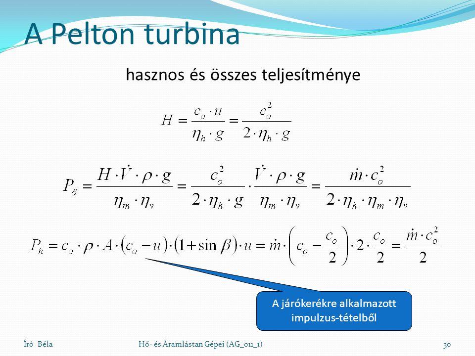 A Pelton turbina Író BélaHő- és Áramlástan Gépei (AG_011_1)30 hasznos és összes teljesítménye A járókerékre alkalmazott impulzus-tételből