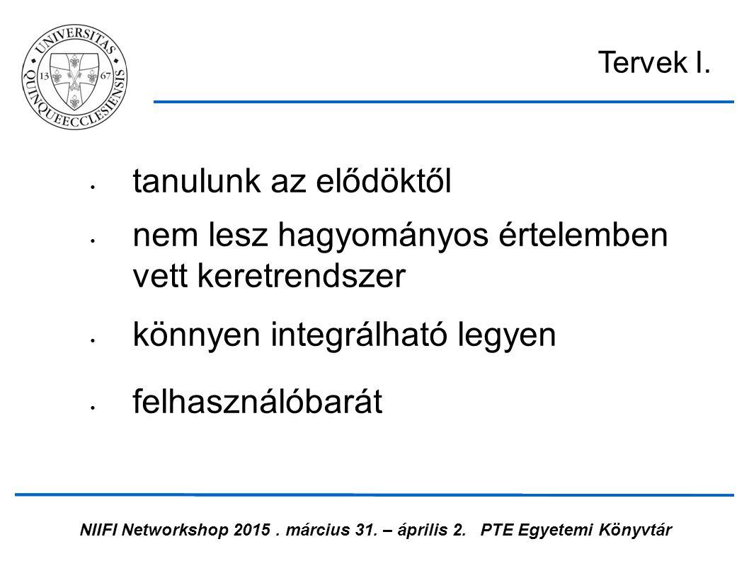 NIIFI Networkshop 2015. március 31. – április 2.PTE Egyetemi Könyvtár tanulunk az elődöktől nem lesz hagyományos értelemben vett keretrendszer könnyen