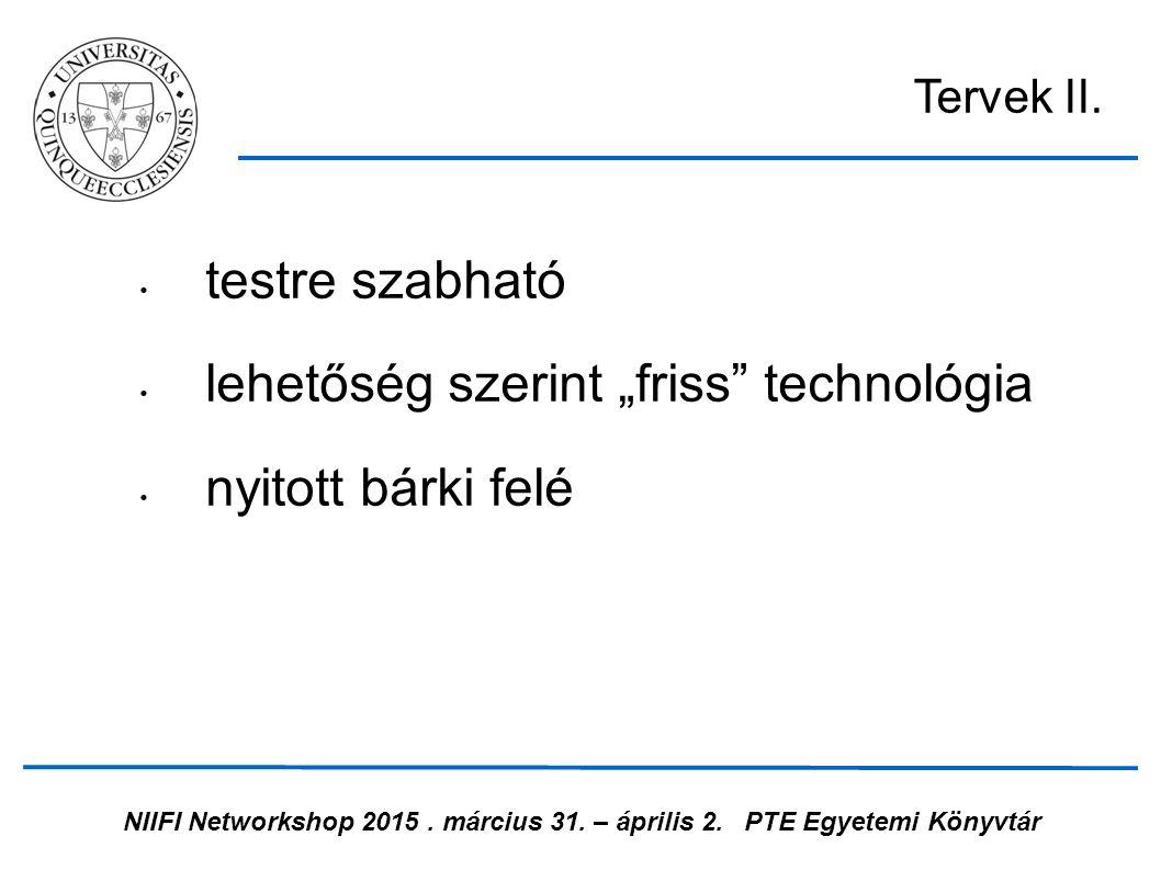 """NIIFI Networkshop 2015. március 31. – április 2.PTE Egyetemi Könyvtár testre szabható lehetőség szerint """"friss"""" technológia nyitott bárki felé Tervek"""