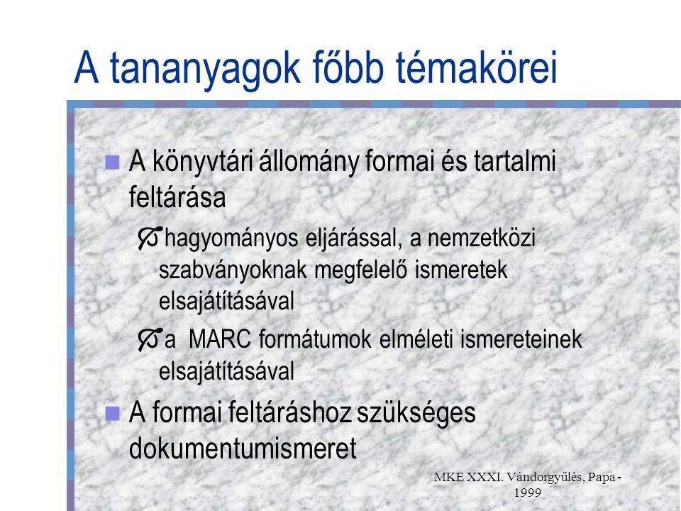 MKE XXXI. Vándorgyűlés, Papa - 1999 A tananyagok főbb témakörei A könyvtári állomány formai és tartalmi feltárása  hagyományos eljárással, a nemzetkö
