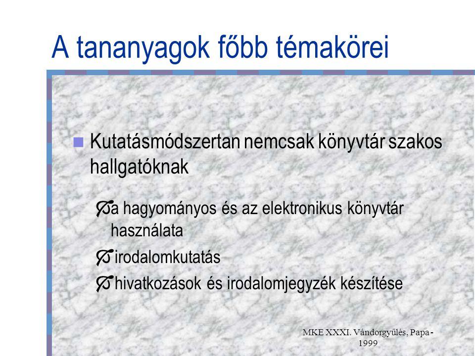 MKE XXXI. Vándorgyűlés, Papa - 1999 A tananyagok főbb témakörei Kutatásmódszertan nemcsak könyvtár szakos hallgatóknak  a hagyományos és az elektroni