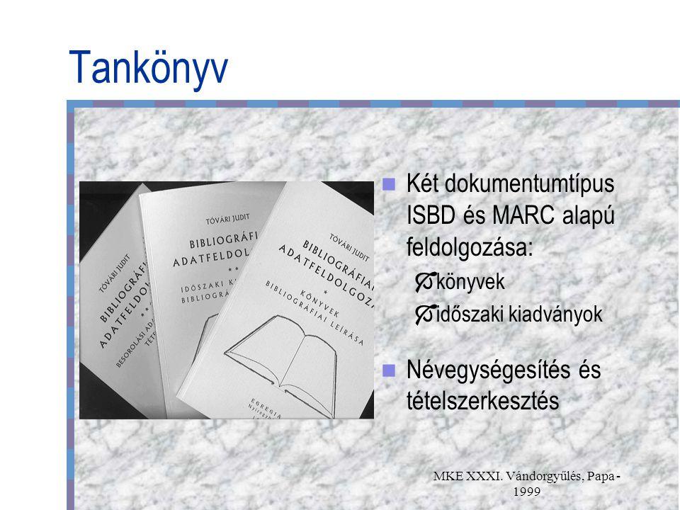 MKE XXXI. Vándorgyűlés, Papa - 1999 Tankönyv Két dokumentumtípus ISBD és MARC alapú feldolgozása:  könyvek  időszaki kiadványok Névegységesítés és t