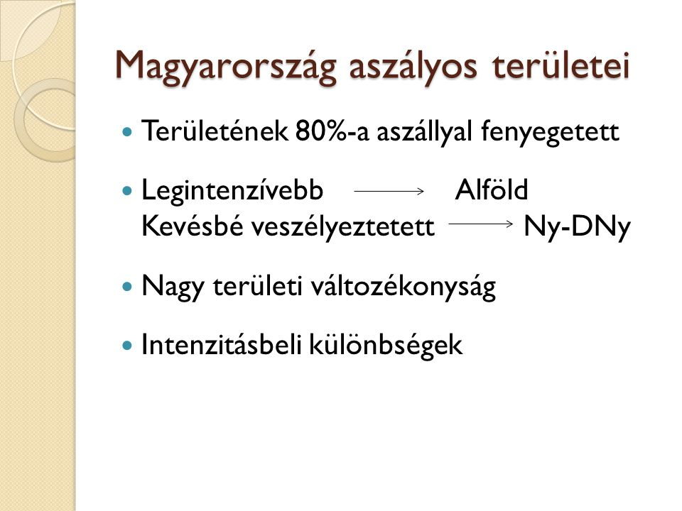 Magyarország aszályos területei Területének 80%-a aszállyal fenyegetett LegintenzívebbAlföld Kevésbé veszélyeztetettNy-DNy Nagy területi változékonysá