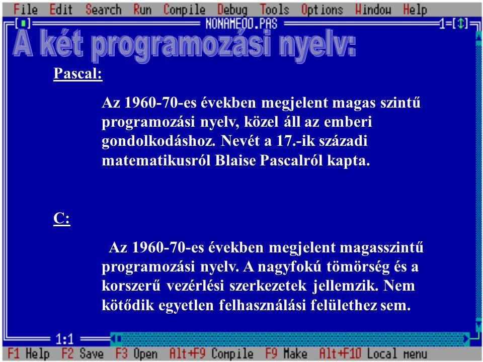 Pascal: Az 1960-70-es években megjelent magas szintű programozási nyelv, közel áll az emberi gondolkodáshoz.