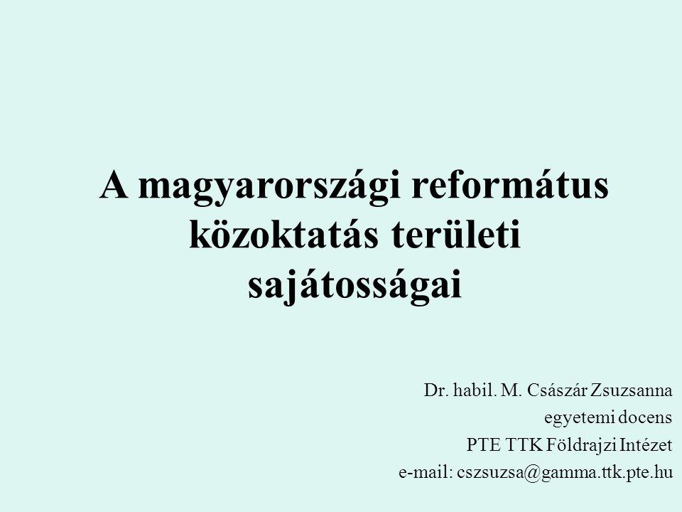 Dr. habil. M. Császár Zsuzsanna egyetemi docens PTE TTK Földrajzi Intézet e-mail: cszsuzsa@gamma.ttk.pte.hu A magyarországi református közoktatás terü