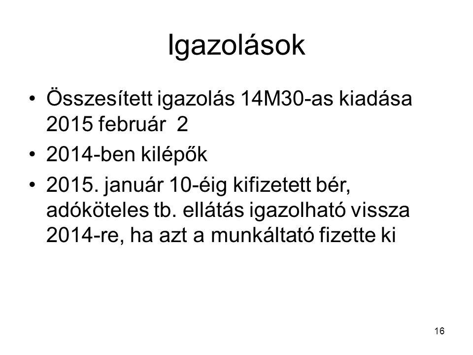 16 Igazolások Összesített igazolás 14M30-as kiadása 2015 február 2 2014-ben kilépők 2015. január 10-éig kifizetett bér, adóköteles tb. ellátás igazolh