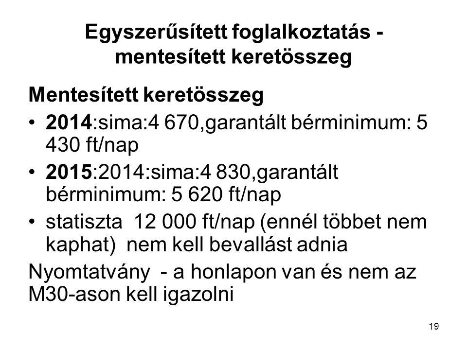 19 Egyszerűsített foglalkoztatás - mentesített keretösszeg Mentesített keretösszeg 2014:sima:4 670,garantált bérminimum: 5 430 ft/nap 2015:2014:sima:4