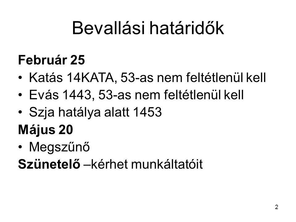 2 Bevallási határidők Február 25 Katás 14KATA, 53-as nem feltétlenül kell Evás 1443, 53-as nem feltétlenül kell Szja hatálya alatt 1453 Május 20 Megsz