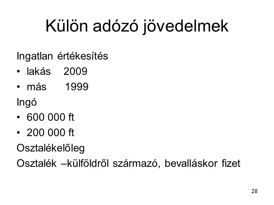 28 Külön adózó jövedelmek Ingatlan értékesítés lakás 2009 más 1999 Ingó 600 000 ft 200 000 ft Osztalékelőleg Osztalék –külföldről származó, bevallásko