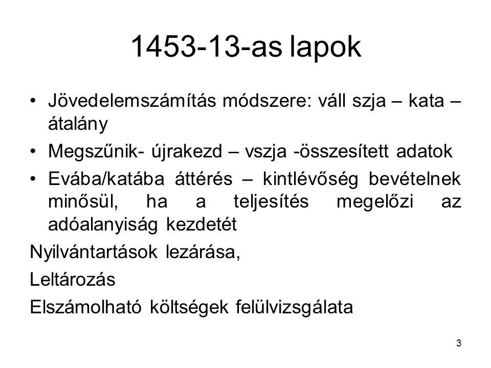 1453-13-as lapok Jövedelemszámítás módszere: váll szja – kata – átalány Megszűnik- újrakezd – vszja -összesített adatok Evába/katába áttérés – kintlév