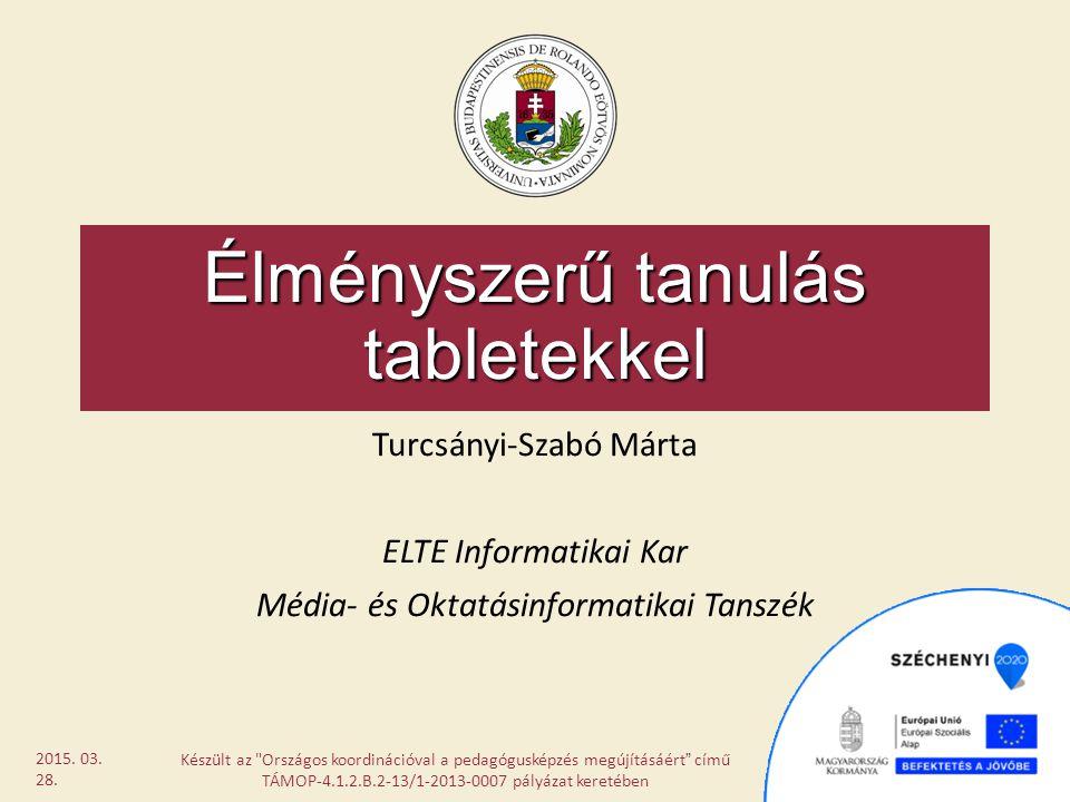 Élményszerű tanulás tabletekkel Turcsányi-Szabó Márta ELTE Informatikai Kar Média- és Oktatásinformatikai Tanszék Készült az