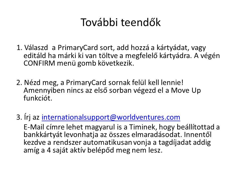 További teendők 1. Válaszd a PrimaryCard sort, add hozzá a kártyádat, vagy editáld ha márki ki van töltve a megfelelő kártyádra. A végén CONFIRM menü