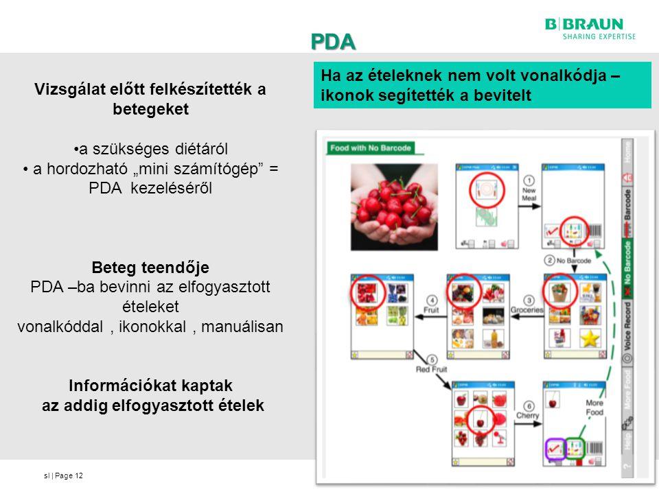 sl | Page PDA PDA 12 Ha az ételeknek nem volt vonalkódja – ikonok segítették a bevitelt Vizsgálat előtt felkészítették a betegeket a szükséges diétáró