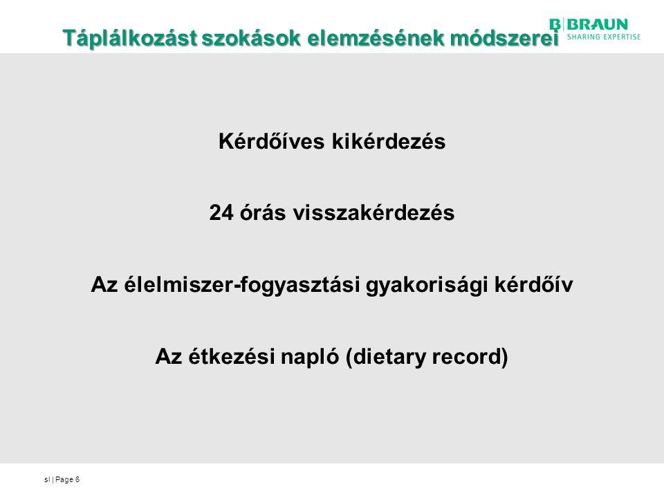 sl | Page Táplálkozást szokások elemzésének módszeri Kérdőíves kikérdezés adott személy által megadott adatokon alapul 24 órás visszakérdezés Személyzet - kérdezi ki az előző napon fogyasztott ételeket és italokat, valamint azok mennyiségét, és időpontját.(szokásokat nem reprezentálja) Előnye személyes kapcsolat viszonylag egyszerű és gyors (hiszen egy interjú csupán 15-20 percig tart) Hátránya elfogyasztott étel visszaidézése a kikérdezett emlékezetétől függ elfogyasztott étel adagját nehéz egyértelműen meghatározni 7